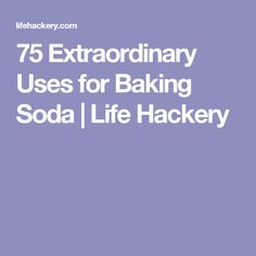 75 Extraordinary Uses for Baking Soda | Life Hackery