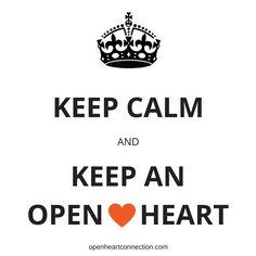 Keep calm and keep an open♥heart