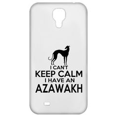 I Cant Keep Calm I Have An Azawakh Galaxy 4 Cases