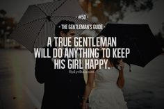 """The Gentleman's Guide 50 - """"A true gentleman will do anything to keep his girl happy. Gentleman Stil, Gentleman Rules, True Gentleman, Modern Gentleman, Southern Gentleman, Relationship Quotes, Life Quotes, Relationships, Men Quotes"""