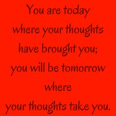 You are today where your thoughts have brought you; you will be tomorrow where your thoughts take you. #QuotesYouLove #QuoteOfTheDay #Attitude #QuotesOnAttitude #AttitudeQuotes  Visit our website  for text status wallpapers. www.quotesulove.com