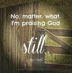 Still praising Him...More at http://beliefpics.christianpost.com/