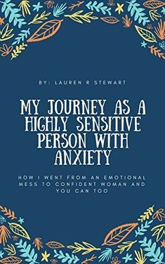 My Journey as a Highly Sensitive Person with Anxiety: How I went from an Emotional Mess to Confident Woman and You Can Too by [Stewart, Lauren R. Latest Books, New Books, Good Books, Highly Sensitive Person, Sensitive People, Anxiety Help, Small Farm, Confident Woman, Positive Words