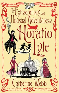 the extraordinary and unusual adventures of horatio lyle / catherine webb. sounds amazing.