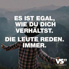 """Visual Statements®️️️️️️ Sprüche/ Zitate/ Quotes/ Leben/ """"ES IST EGAL, WIE DU DICH VERHÄLTST. DIE LEUTE REDEN. IMMER."""""""