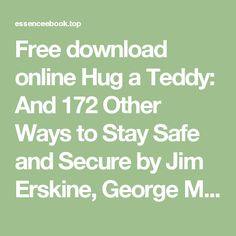 Free download online Hug a Teddy: And 172 Other Ways to Stay Safe and Secure by Jim Erskine, George Moran DJVU | Download e-books for free