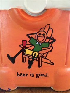 Frat cooler : beer is good