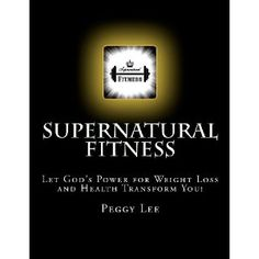 Supernatural Fitness: Let God's Power for Weight Loss and Health Transform You! Let God, Supernatural, Health Fitness, Weight Loss, Let It Be, Amazon, Amazons, Riding Habit, Loosing Weight