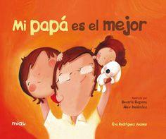 Todos los papás deberían ser como el de Mateo, siempre está ahí, siempre alegre y activo.  Autor: Eva Rodriguez Juanes Ilustradores: Beatriz Dapena y Álex Meléndex