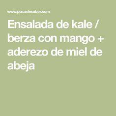 Ensalada de kale / berza con mango + aderezo de miel de abeja
