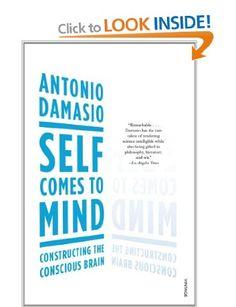 Self Comes to Mind: Constructing the Conscious Brain: Amazon.co.uk: Antonio Damasio: Books