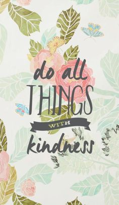 all things with kindness