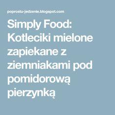 Simply Food: Kotleciki mielone zapiekane z ziemniakami pod pomidorową pierzynką