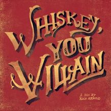 Whiskey, You Villain - from Rich Arnold (DESIGNERS MX)