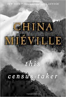 This Census Taker, by China Mieville. Del Ray, 2016