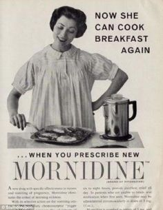 Mornidine, also known as Pipamazine, was introduced to the U.S. market in 1959 by G. D. Searle & Company. Mornidine was a prescription drug that helped pregnant women cope with morning sickness. As the marketing strategy attests, Mornidine seemed to satisfy the sexist viewpoint that morning sickness was primarily a problem because it interfered with a woman's domestic duties. Mornidine was eventually withdrawn from the U.S. market in 1969, after reports that it caused liver damage.
