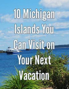 10 Michigan Islands you should consider visiting on your next Pure Michigan vacation.