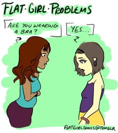 Flat Girl Problems - Think only busty girls have problems? Think again! Flat Girl Problems, Skinny Girl Problems, Girl Problems Funny, Women Problems, Life Problems, Funny Facts, Funny Memes, Hilarious, Neko