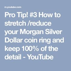 Pro Tip! #3 How to stretch /reduce your Morgan Silver Dollar coin ring and keep 100% of the detail - YouTube