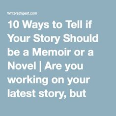 10 Ways to Tell if Your Story Should be a Memoir or a Novel | Are you working on your latest story, but you're not sure whether it should be creative nonfiction or fiction? Check out these 10 ways to assess your latest story.