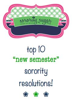 Positive resolutions aren't just for New Year's Day. As a new semester fast approaches, vow to become a better sorority sister in the term ahead. This will help you recruit the best, be your personal best and make the most of your chapter days!
