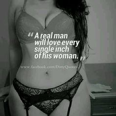 A real man will love every single inch of his woman Curvy Quotes, Sexy Love Quotes, Naughty Quotes, Romantic Love Quotes, Big Girl Quotes, Kinky Quotes, Sex Quotes, Relationships Love, Relationship Quotes