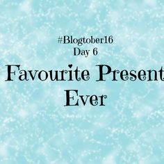 Conflab Corner: #Blogtober16 Day 6 - Favourite Present Ever