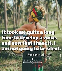 It took me quite a long time to develop a voice, and now that I have it, I am not going to be silent #Albright #voice #empower #confidence #strength #silence #attitude #positivity