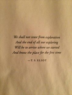 Our first home quotes words 25 Ideas Poem Quotes, Quotable Quotes, Words Quotes, Wise Words, Life Quotes, Ts Eliot Quotes, Sayings, Ts Eliot Poems, Yeats Quotes