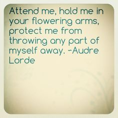 Prevent me from throwing any part of myself away. Audre Lorde Quotes, Cool Words, Wise Words, Quotes To Live By, Love Quotes, The Desire Map, Expressions, My Poetry, Finding Love