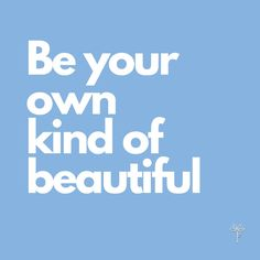 Today, be your own kind of beautiful Be Your Own Kind Of Beautiful, Beautiful Beautiful, Loving Your Body, Love Quptes, Love You More Quotes, Raising Daughters, Beauty Inside, Apparel Design, Girl Power