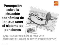 Percepción sobre la situación económica de los que usan el sistema de pensiones vía GFK Perú http://www.slideshare.net/GfKPeru/gf-k-enc-opmayo2014pensiones-3