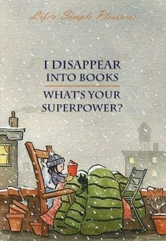 I disappear into books. What's your superpower?