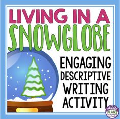 CHRISTMAS WRITING ACTIVITY SNOW GLOBE: This creative Christmas descriptive writing will place students inside of a snow globe and have them describe the experience using imagery, metaphors, and similes!