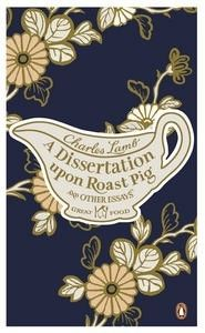 Book Cover: A Dissertation Upon Roast Pig and Other Essays: Great Food
