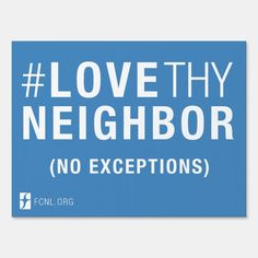 #LoveThyNeighbor Yard Sign (1 sided) | Zazzle.com Love Thy Neighbor, Love Your Neighbour, Corrugated Plastic, Thing 1, Outdoor Signs, Anniversary Quotes, House Flags, Love Messages, Business Supplies