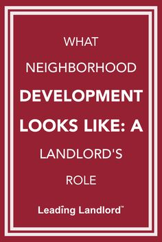 What Neighborhood Development Looks Like: A Landlord's Role: Keeping your front yard groomed is one step in neighborhood development but you can be way more effective. Working beyond your rental's property line is where the action is. Providing a little leadership and organizing inexpensive activities is the fastest and cheapest way to increase demand for your rental property. It doesn't take a lot of money; it does take a lot of heart! - LeadingLandlord.com