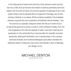 "Michael Denton - ""In the discoveries of science the harmony of the spheres is also now the harmony..."". science, purpose, theism, newton, intelligent-design, id, anthropocentrism, isaac-newton, anthropic-principle, fine-tuning, teleology"