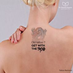 Old Tattoo? Get with the TREND Try our Tattoo Removal Service & get rid of it.