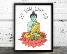 Let that shit go, Bathroom Art, Yoga, Buddha Meditating, Yoga art, Zen by NarwhalDesignInk on Etsy https://www.etsy.com/listing/267993100/let-that-shit-go-bathroom-art-yoga