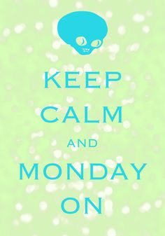 keep calm and monday on / created with Keep Calm and Carry On for iOS #keepcalm #monday #spacemartian