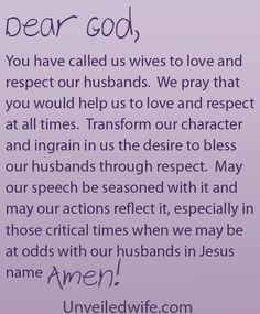 Prayer Of The Day – Respect --- Dear Heavenly Father, You have called us wives to love and respect our husbands. We pray that you would help us to love and respect at all times. Transform our character and ingrain in us the desire to bless our husbands through respect. �… Read More Here http://unveiledwife.com/prayer-of-the-day-respect/ #marriage #love