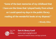 """Some of the best memories of my childhood that I have are the times that I played hooky from school so I could spend my days in the public library reading all the wonderful books at my disposal.""   -Woody Allen"