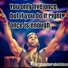 You only live once, but if you do it right, once is enough - Jason Derulo quote Passion Quotes, Life Quotes, Jason Derulo, Do It Right, Celebrity Crush, Crushes, Stress, Inspirational Quotes, Facts