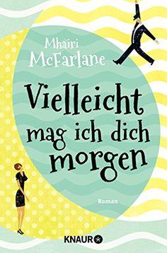 Vielleicht mag ich dich morgen: Roman von Mhairi McFarlane http://www.amazon.de/dp/3426516470/ref=cm_sw_r_pi_dp_Bw7Jvb00CHNPN