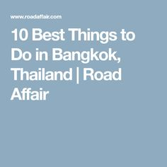 10 Best Things to Do in Bangkok, Thailand | Road Affair