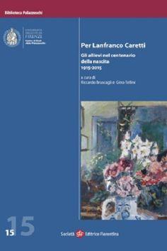 Un volume per ricordare leredità umana e intellettuale di Lanfranco Caretti