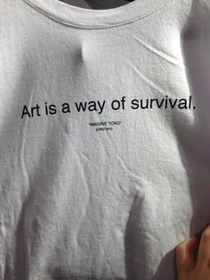 t-shirt art white grunge alternative pale art is a way of survival fashion quote on it cool hipster style pale grunge white t-shirt cotton T-Shirt Custom Trends T-shirt Kunst, Fashion Quotes, Art Hoe Fashion, Mode Inspiration, Graphic Tees, Shirt Designs, Survival, Self, Wisdom