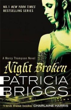 UK Edition - Night Broken by Patricia Briggs | Mercy Thompson, BK#8 | Publisher: Orbit | Publication Date: March 4, 2014 | www.patriciabriggs.com | #Paranormal #shape-shifters #werewolves