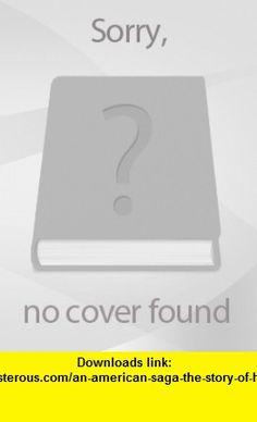 An American Saga (the story of Helen Thomas and Simon Flexner) James T. Flexner ,   ,  , ASIN: B005J0S8IW , tutorials , pdf , ebook , torrent , downloads , rapidshare , filesonic , hotfile , megaupload , fileserve